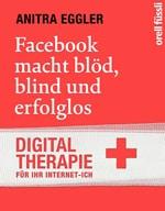 Cover: Facebook macht blöd, blind und erfolglos