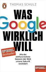 Cover: Was Google wirklich will von Thomas Schulz